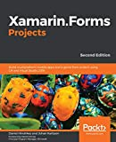 Xamarin.Forms Projects: Build multiplatform mobile apps and a game from scratch using C# and Visual Studio 2019, 2nd Edition (English Edition)