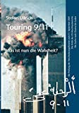 Touring 9/11 - Was ist nun die Wahrheit?: Die Prüfung der Verschwörungstheorien zum 11. September 2001. Die Kritik des US-Abschlussberichts. Die Suche nach...