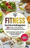 Fitness Kochbuch/Ratgeber: 188 Rezepte zum Muskelaufbau, Abnehmen und Stoffwechsel ankurbeln – ideal für Anfänger und Berufstätige inkl. Ernährungspläne...