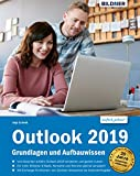Outlook 2019 Grundlagen und Aufbauwissen: inklusive Exchange-Server Funktionen für die Nutzung im Unternehmen!