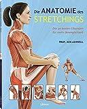 Die Anatomie des Stretchings: Die 50 besten Übungen für mehr Beweglichkeit