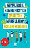 Gewaltfreie Kommunikation | Smalltalk | Manipulation | Schlagfertigkeit: Wie Sie Kompromisslos verhandeln, gekonnt kontern und eine motivierende ... haben (Das...