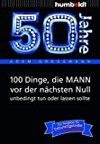 50 Jahre: 100 Dinge, die MANN vor der nächsten Null unbedingt tun oder lassen sollte: Der Ratgeber für Geburtstagskinder/echte Männer (humboldt - Information...