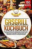 Gasgrill Kochbuch: Die 150 leckersten Grillrezepte für das beste Grillerlebnis mit Familie und Freunden! Fleisch, Fisch, vegetarisch und mehr – Das Grillbuch...