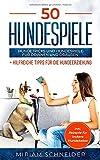50 Hundespiele: Hundetricks und Hundespiele für drinnen und draußen + Tipps für die Hundeerziehung