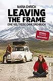 Leaving the Frame: Eine Weltreise ohne Drehbuch