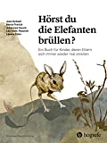Hörst du die Elefanten brüllen?: Ein Buch für Kinder, deren Eltern sich immer wieder mal streiten (Psychologische Kinderbücher)