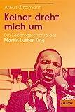 Keiner dreht mich um: Die Lebensgeschichte des Martin Luther King (Biographie)
