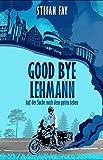 Good Bye, Lehmann: Auf der Suche nach dem guten Leben (Reisebericht / Reiseerzählung)