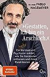 »Gestatten, ich bin ein Arschloch.«: Ein netter Narzisst und Psychiater erklärt, wie Sie Narzissten entlarven und ihnen Paroli bieten