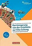 So gelingt's - Der Kita-Ratgeber - Team: Karrieresprung von der Erzieherin zur Kita-Leitung: Professionell und kompetent im neuen Job. Ratgeber