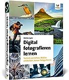 Digital fotografieren lernen: Fotografie für Anfänger – Neuauflage 2020