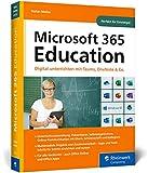 Microsoft 365 Education: Digital unterrichten mit Microsoft Teams, OneNote, Office und Co. Das Handbuch für Lehrer*innen, perfekt für Einsteiger