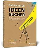 Das Buch für Ideensucher: Denkanstöße und Kreativitätstechniken – Tipps zur Ideenfindung in 2. Auflage