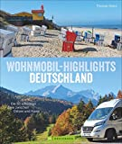 Wohnmobil Highlights Deutschland. Die 50 schönsten Ziele und Touren zwischen Ostsee und Alpen. Deutschland mit dem Wohnmobil inklusive Infos zu Stellplätzen...