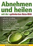 Abnehmen und heilen mit der optimierten Keto-Diät: Schneller Fettabbau, gesunde Mitochondrien, gesteigerte Autophagie, mehr Energie und Vitalität, ... gegen...