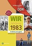 Aufgewachsen in der DDR - Wir vom Jahrgang 1983 - Kindheit und Jugend (Aufgewachsen in der DDR)