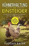HÜHNERHALTUNG FÜR EINSTEIGER: Das große Hühner Buch - Artgerecht Hühner halten im Garten inkl. alles über Pflege, Rassen, Futter, Züchtung und...