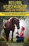 Natural Horsemanship lernen und anwenden: Mit einfühlsamer Bodenarbeit zu gegenseitigem Verständnis, Sicherheit und Vertrauen - inkl. 7-Schritte-Plan für das...