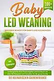 Baby Led Weaning: Breifreie Beikost für Babys und Kleinkinder! Umfangreicher BLW Praxisratgeber und Kochbuch mit über 100 Rezepten zum Genießen für die...