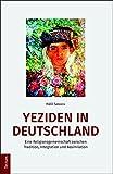 Yeziden in Deutschland: Eine Religionsgemeinschaft zwischen Tradition, Integration und Assimilation