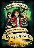 Die Jagd nach dem geheimnisvollen Rollsiegel: Jugendbuch-Reihe für coole Jungen und abenteuerlustige Mädchen ab 12 Jahren (Geheimnisvolle Jagd)
