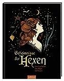 Geheimnisse der Hexen: Ihre Geschichte, ihre Magie, ihr Wissen