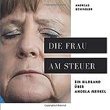 Die Frau am Steuer: Ein Bildband über Angela Merkel