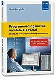 Programmierung mit SCL und dem TIA Portal: S7-1500, S7-1200 und S7-300 erfolgreich einsetzen - Ein Buch für Ein- und AWL-Umsteiger