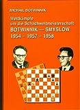 Michael Botwinnik Wettkämpfe um die Schachweltmeisterschaft Botwinnik-Smyslow 1954-1957. Bücher von Michael Botwinnik