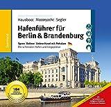 Hafenführer für Hausboote Berlin & Brandenburg: Spree, Dahme, Untere Havel mit Potsdam - Die schönsten Häfen und Liegeplätze für Hausboot, Motoryacht und...