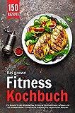 Das grosse Fitness Kochbuch: 150 Rezepte für den Muskelaufbau für Männer die Muskelmasse aufbauen und Fett abbauen wollen – Proteinreiche Ernährung inkl....