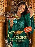 Orient trifft vegan - Köstlichkeiten der orientalischen Küche (Veganes Kochbuch)