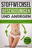 Stoffwechsel beschleunigen & anregen: Gesundheit ankurbeln leicht gemacht! Die besten Tricks um die Fettlogik zu überwinden & Fett zu verbrennen am Bauch und...
