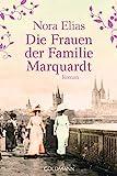 Die Frauen der Familie Marquardt: Roman