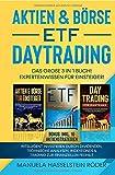 Aktien & Börse - ETF - Daytrading Das Große 3 in 1 Buch! Expertenwissen für Einsteiger: Intelligent investieren durch Dividenden, technische ... & Trading...