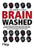 Brainwashed: Wie die Lebensmittelindustrie unser Glücksempfinden verändert, mit Werbung unsere Bedürfnisse manipuliert – und wie wir uns dagegen wehren...
