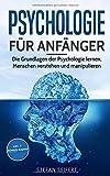 Psychologie für Anfänger: Die Grundlagen der Psychologie lernen, Menschen verstehen und manipulieren