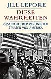 Diese Wahrheiten: Eine Geschichte der Vereinigten Staaten von Amerika (Historische Bibliothek der Gerda Henkel Stiftung)