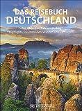 Reisebuch Deutschland. Die schönsten Ziele erfahren und entdecken. Alle Highlights und zahlreiche Ausflüge. Ein praktischer Bildband-Reiseführer mit 32...