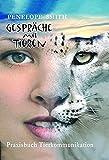 Gespräche mit Tieren: Praxisbuch Tierkommunikation: Praktische Tierkommunikation