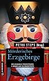 Mörderisches Erzgebirge: 11 Krimis und 125 Freizeittipps: Der kriminelle Freizeitführer: 11 Krimis und 125 Freizeittipps (Kriminelle Freizeitführer im...