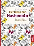 Gut leben mit Hashimoto: Das ganzheitliche Selbsthilfeprogramm