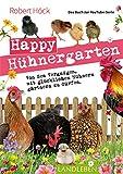 Happy Hühnergarten • Das Buch zur YouTube-Serie: Von dem Vergnügen, mit glücklichen Hühnern gärtnern zu dürfen (Landleben)