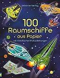 100 Raumschiffe aus Papier: mit heraustrennbaren Seiten und einfachen Faltanleitungen