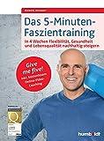 Das 5-Minuten-Faszientraining: In 4 Wochen Flexibilität, Gesundheit und Lebensqualität nachhaltig steigern. Give me five! Inkl. kostenlosem...