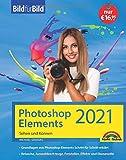 Photoshop Elements 2021 Bild für Bild erklärt: leicht verständlich und komplett in Farbe!