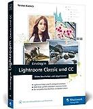 Einstieg in Lightroom Classic und CC: Bilder bearbeiten und organisieren