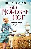 Der Nordseehof – Als wir träumen durften (Der Nordseehof 1): Roman