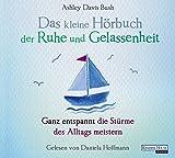 Das kleine Hör-Buch der Ruhe und Gelassenheit: Ganz entspannt die Stürme des Alltags meistern (Das kleine Buch, Band 2)